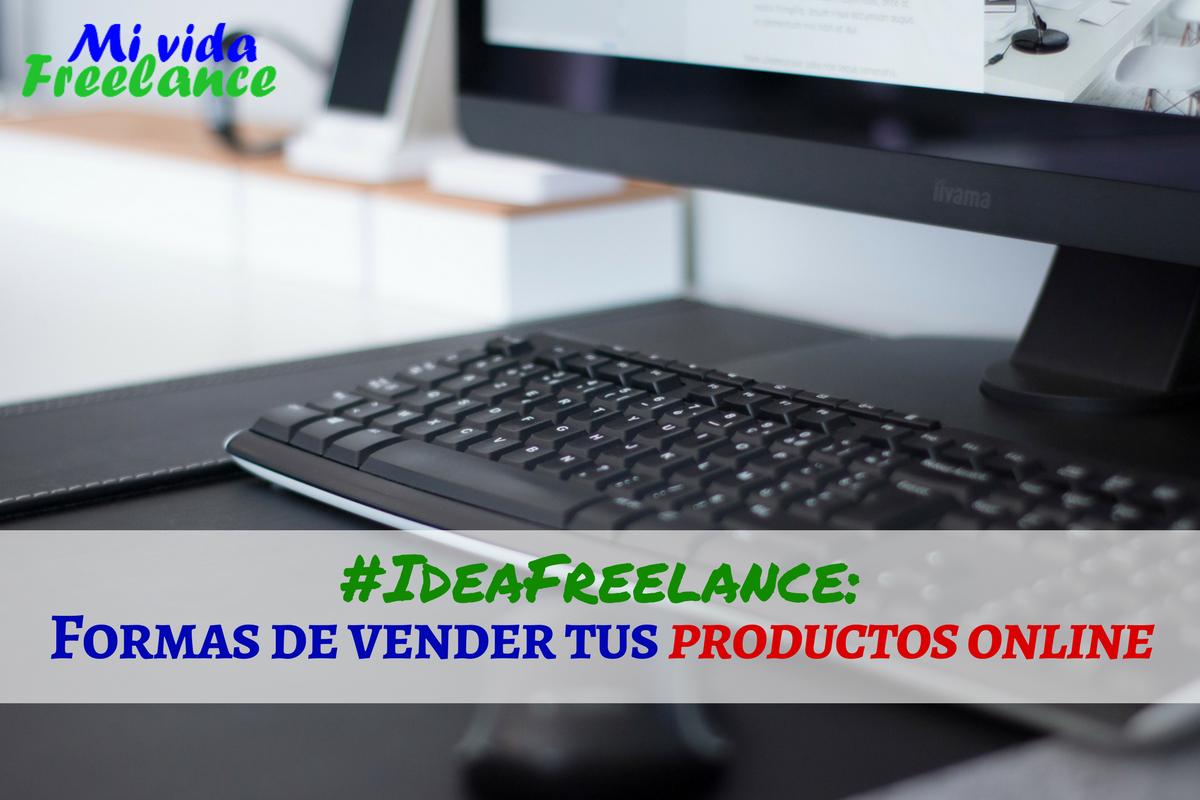 #IdeaFreelance 15: Vender productos y servicios digitales desde casa