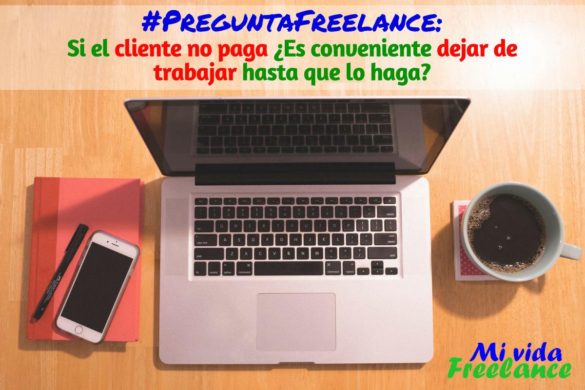 pregunta-freelannce-dejar-de-trabajar-si-el-cliente-no-paga-mi-vida-freelance